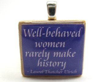Well-behaved women rarely make history - Laurel Thatcher Ulrich quote - purple Scrabble tile