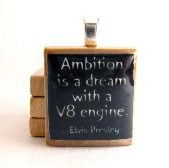 Elvis Presley quote - Ambition is a dream with a V8 engine - black Scrabble tile