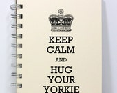 Dog Journal Notebook Diary Sketch Book - Keep Calm and Hug Your Yorkie - Small Notebook 5.5 x 4.25 Inches - Ivory