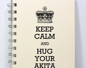 Dog Journal Notebook Sketch Book Diary - Keep Calm and Hug Your Akita - Small Notebook 5.5 x 4.25 Inches - Ivory