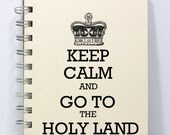 Travel Journal Diary Notebook Sketch Book - Keep Calm and Go To the Holy Land - Small Notebook 5.5 x 4.25 Inches - Ivory