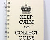 Coin Collector Journal Notebook Diary Sketch Book - Keep Calm and Collect Coins - Small Notebook 5.5 x 4.25 Inches - Ivory