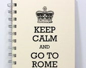 Rome Travel Journal Notebook Diary Sketch Book - Keep Calm and Go To Rome - Small Notebook 5.5 x 4.25 Inches - Ivory