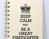 Firefighter Journal Notebook Diary Sketch Book - Keep Calm and Be a Great Firefighter - Small Notebook 5.5 x 4.25 Inches - Ivory