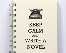 Journal Diary Spiral Notebook Sketch Book - Keep Calm and Write a Novel - Small Notebook 5.5 x 4.25 Inches - Ivory