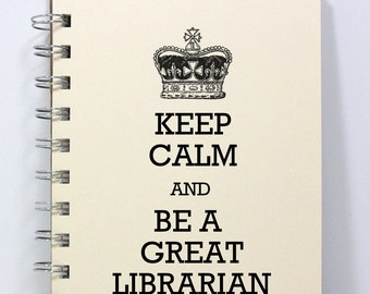 Librarian Journal Notebook Diary Sketch Book - Keep Calm and Be a Great Librarian - Small Notebook 5.5 x 4.25 Inches - Ivory