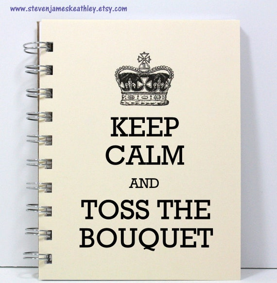 Wedding Planner Journal Guest Sign In Book - Keep Calm and Toss the Bouquet - Small Notebook 5.5 x 4.25 Inches - Ivory