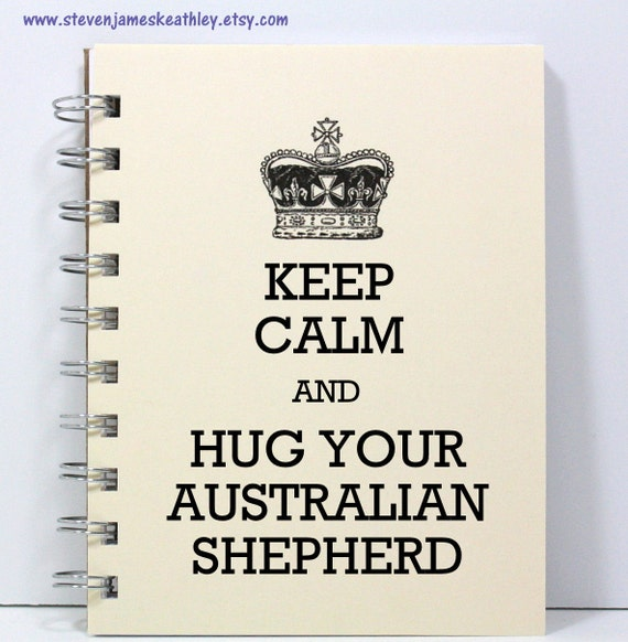 Dog Journal Notebook Diary Sketch Book - Keep Calm and Hug Your Australian Shepherd - Small Notebook 5.5 x 4.25 Inches - Ivory