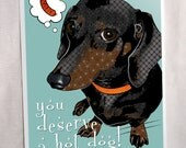 You Deserve A Hot Dog, Dachshund Blank Greeting Card, Pop Art
