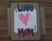 I Love You, Mom -- Sweet & Sparkly Greeting Card (blank inside) (original artwork)