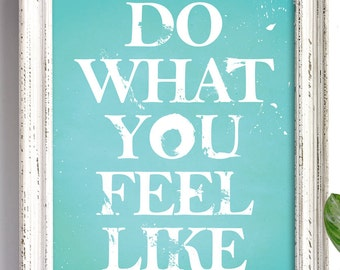 Do What You Feel Like / 8x10 inspirational Art Print / Typographic Sign (multiple color options)