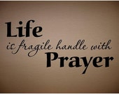VINYL QUOTE - Life is fragile handle with prayer-special buy any2 quotes and get a 3rd quote free of equal or lesser value