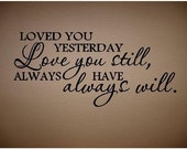 QUOTE-Loved You Yesterday Love You Still-Special buy any 2 quotes and get a 3rd quote free of equal or lesser value