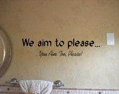 Quote-We Aim To Please You Aim Too Please -special buy any 2 quotes and get a 3rd quote free of equal or lesser value