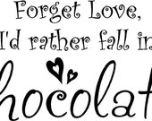 Quote-Forget Love I'd Rather Fall In Chocolate