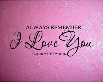 VINYL QUOTE-ALWAYS REMEMBER I LOVE YOU-special buy 2 get a 3rd 1 free of equal or lesser value