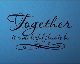 QUOTE- Together Is A Wonderful Place To Be - special buy any 2 quotes and get a 3rd quote free of equal or lesser value