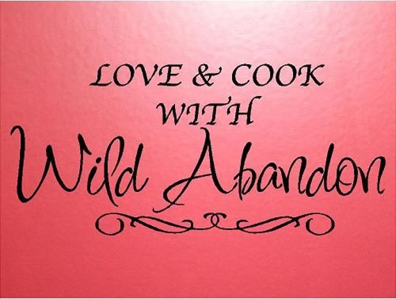 VINYL QUOTE - Love and cook with wild abandon-special buy any 2 quotes and get a 3rd quote free of equal or lesser value