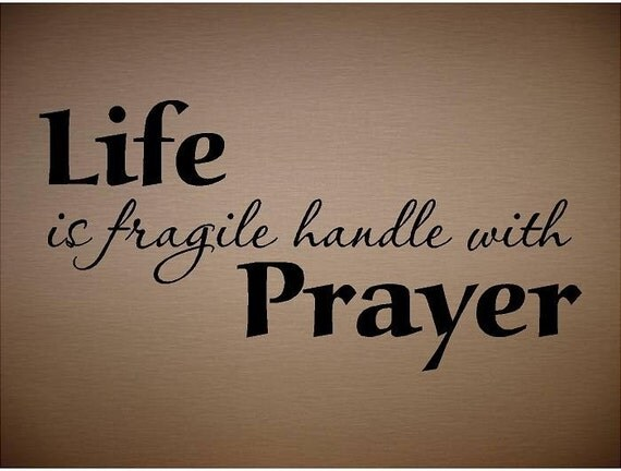QUOTE - Life is fragile handle with prayer-special buy any2 quotes ...