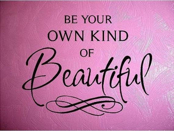 BE YOUR OWN KIND OF BEAUTIFUL Special Buy Any 2 Quotes And