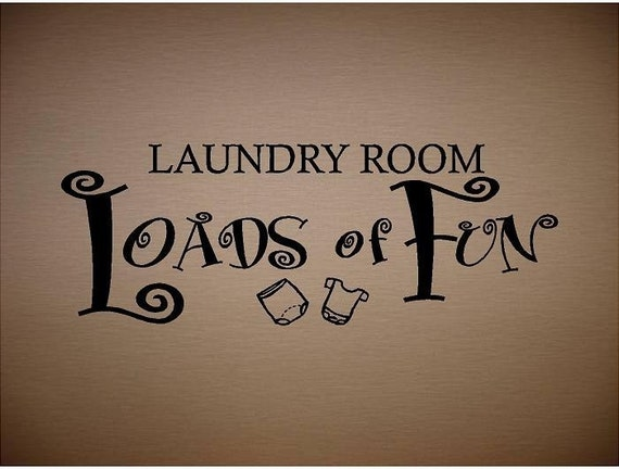 VINYL QUOTE -Laundry Room loads of fun- special buy 2 get 1 free of equal or lesser value-