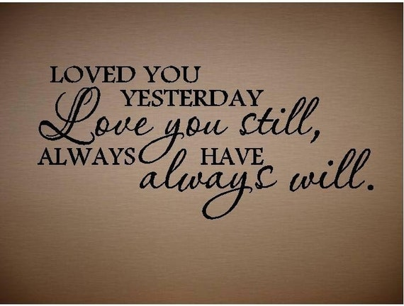 CUSTOM LISTING-Loved You Yesterday Love You Still-Special buy any 2 quotes and get a 3rd quote free of equal or lesser value