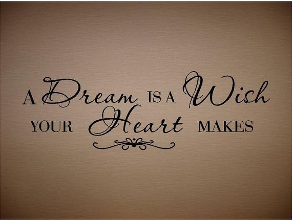 Vinyl Saying- A Dream is a Wish Your Heart Makes-Special buy any 2 quotes and get a 3rd quote free of equal or lesser value