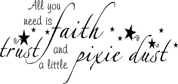 Quote-All You Need Is Faith, Trust, And A Little Pixie Dust-special buy any 2 quotes and get a 3rd quote free of equal or lesser value