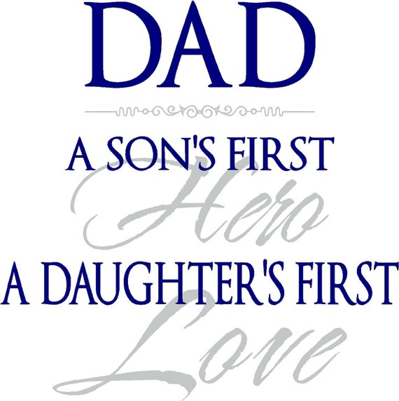 Quote-Dad a son's first hero a daughter's first love-special buy any 2 quotes and get a 3rd quote free of equal or lesser value