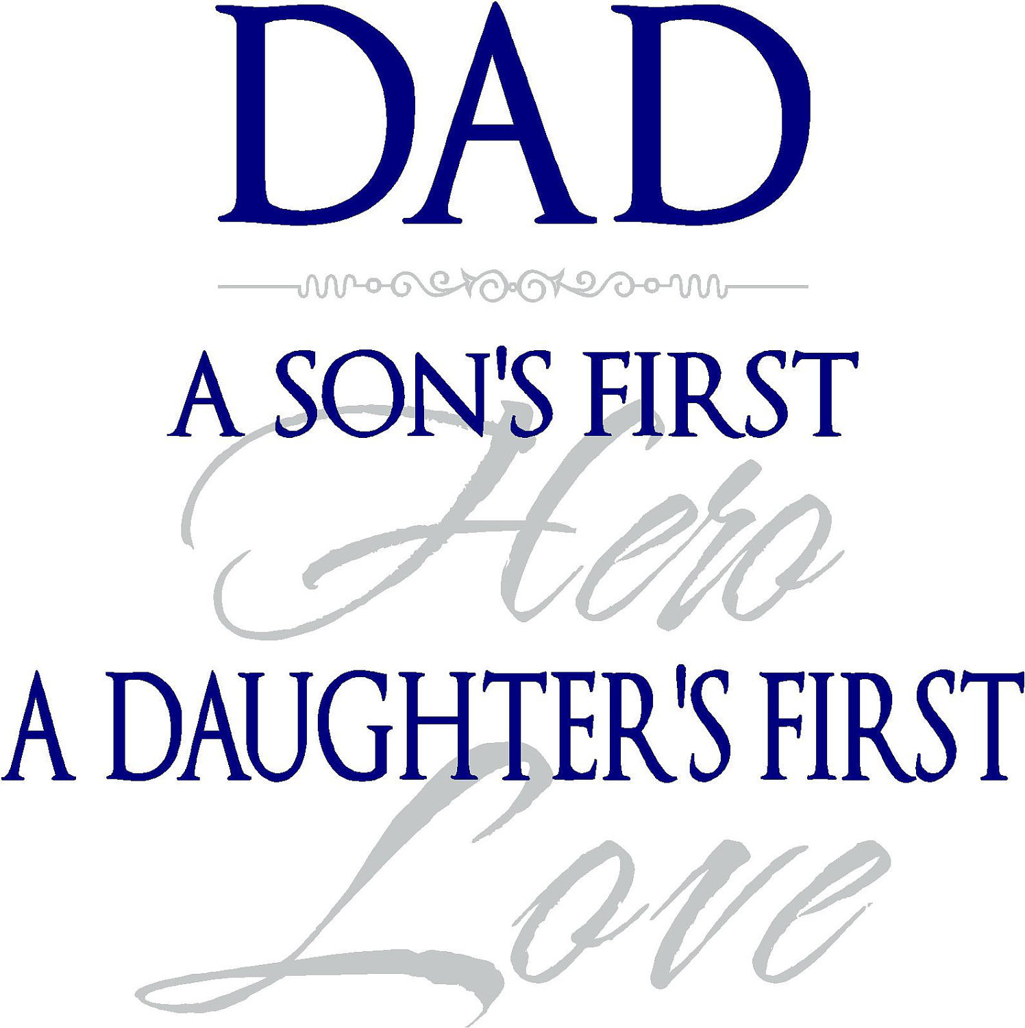quote dad a son 39 s first hero a daughter 39 s first by vinylforall