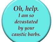 Caustic Barbs Button - Chock Full of Sarcasm
