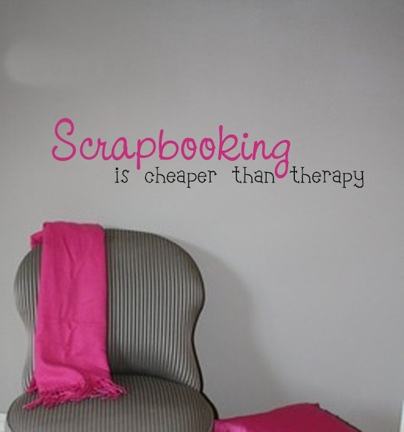 Scrapbooking Is Cheaper Than Therapy - Vinyl Wall Decal Art Words