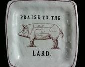 Praise to the lard - unique porcelain dish a salute to my favorite food - bacon