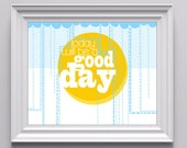 Today Will Be a Good Day (Bright Blue and Bright Indian Yellow) / Motivational Typography Poster, Digital Print, Multiple Sizes Available