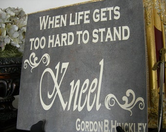 DECAL only for 12x12 inches tile When life gets too hard to stand, kneel - Gordon B. Hinckley