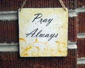 Pray Always....Handmade Wooden Sign in Yellow