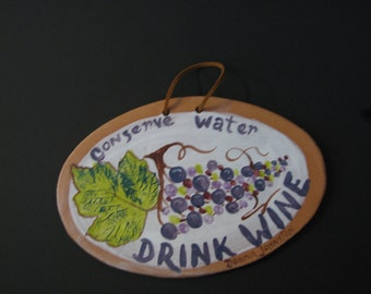 """A Fun Ceramic  Wall  Plaque,"""" Conserve Water  DRINK WINE"""""""