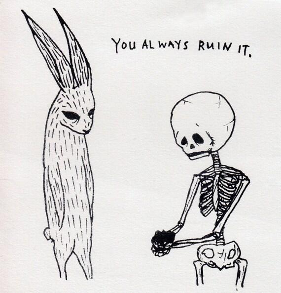 You Always Ruin It