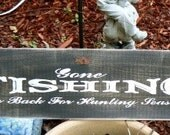 GONE FISHING BE BACK FOR HUNTING SEASON wood primitive sign