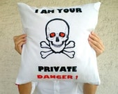 Skull Pillow Cover Hand Painted 16x16 inches- I am Your Private Danger Humor , valentine gift , for her him dude boyfriend girlfriend