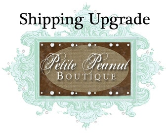 SHIPPING UPGRADE for Petite Peanut Orders