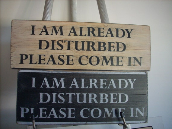I am already disturbed please come in Sign Do Not Disturb Wooden painted chic shabby cottage primitive