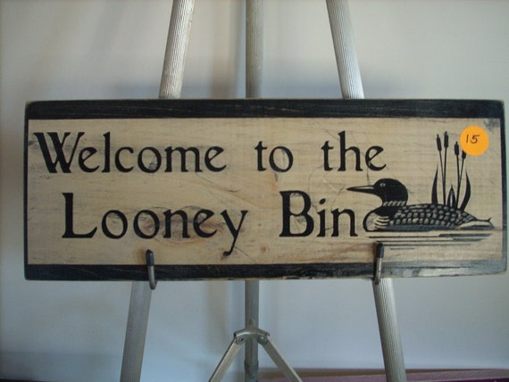 Welcome To The Looney Bin Shabby Primitive Cottage Wood