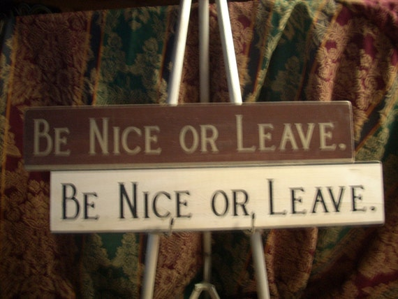 Be Nice or Leave Sign Wooden Shabby Chic Painted cottage b&w