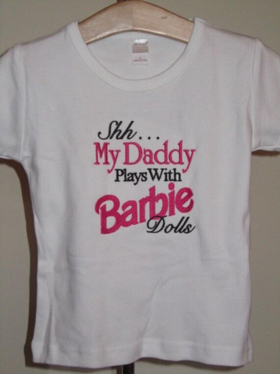 Shh.. My Daddy Plays with Barbie Dolls Shirt