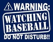 Funny Warning Watching Baseball t shirt Do Not Disturb T Shirt humor