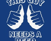 Funny This guy needs a beer t-shirt college humor hip cool shirt navy