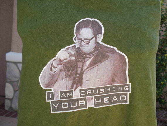"""The Kids in the Hall """"I'm Crushing Your Head"""" t shirt UPCYCLED into the STYLE of YOUR Choice."""