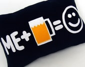 Beer Makes Me Happy Original and Fun Pillow