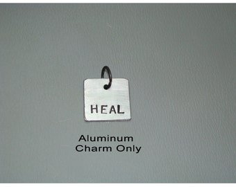 Hand Stamped Aluminum Charm  (HEAL) (Charm Only)